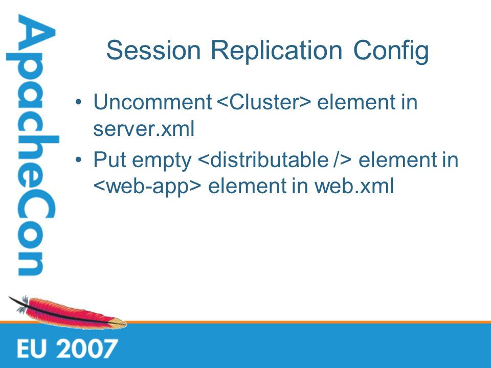 Session Replication Config Uncomment element in server.xml Put empty element in element in web.xml