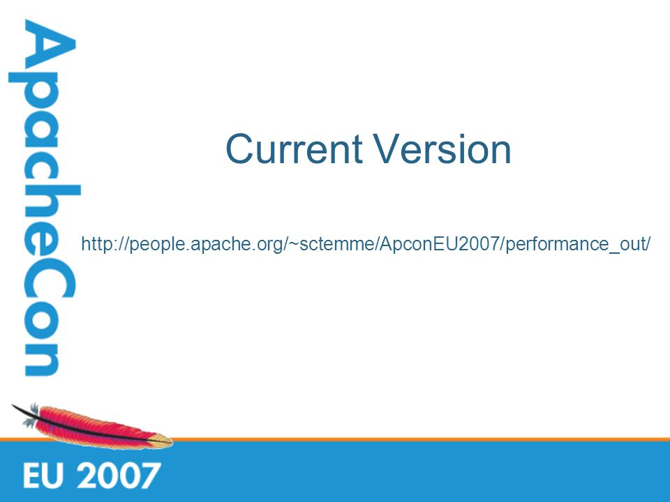 Current Version http://people.apache.org/~sctemme/ApconEU2007/performance_out/