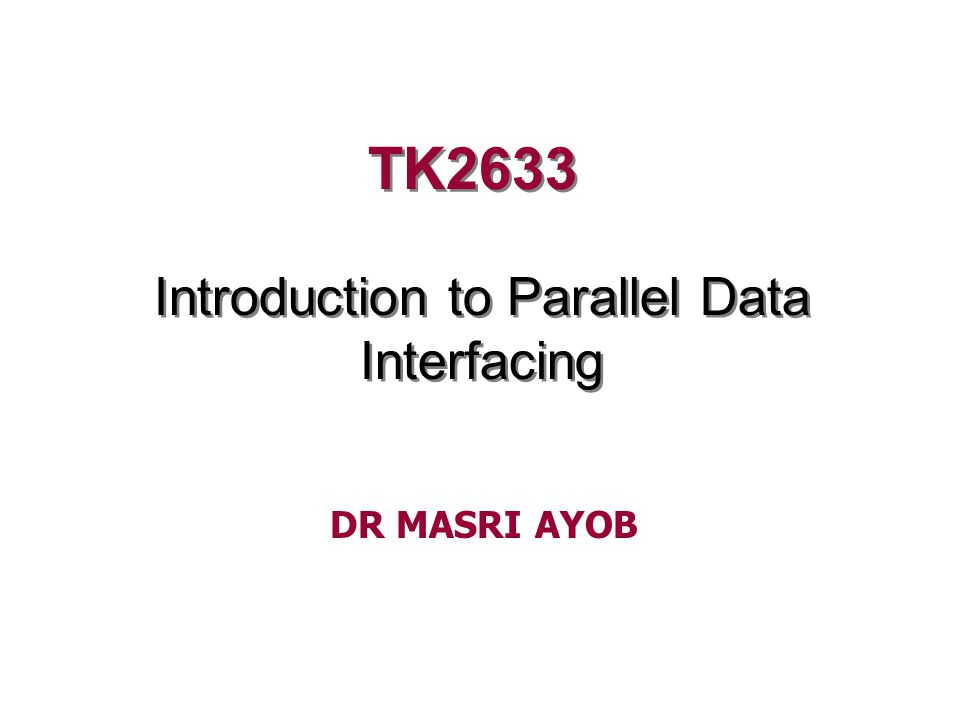 TK2633 Introduction to Parallel Data Interfacing DR MASRI AYOB