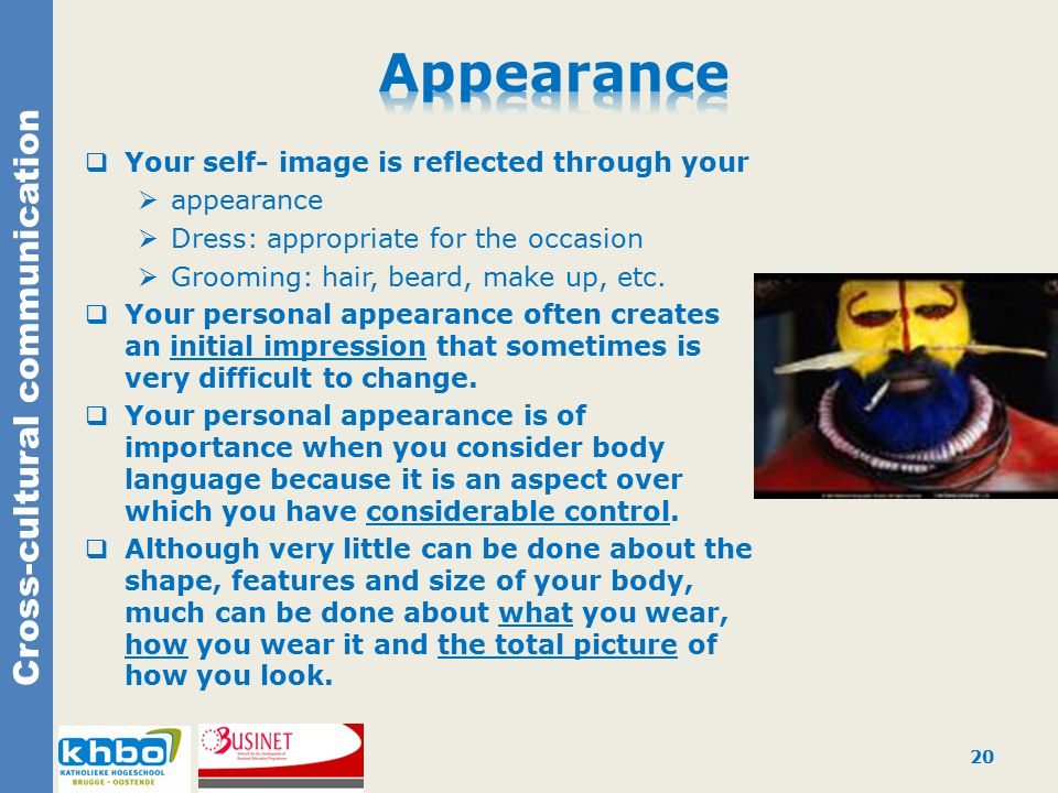 Cross-cultural communication  Your self- image is reflected through your  appearance  Dress: appropriate for the occasion  Grooming: hair, beard, make up, etc.