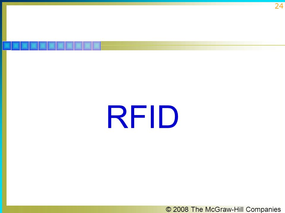 © 2008 The McGraw-Hill Companies 25 Radio-Frequency Identification and Near-Field Communications  Another growing wireless technique is radio frequency identification (RFID).