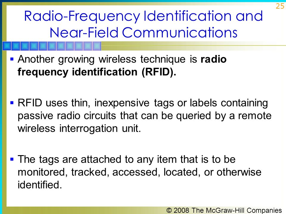 © 2008 The McGraw-Hill Companies 26 Radio-Frequency Identification and Near-Field Communications  The tag is a very thin label-like device into which is embedded a simple passive single-chip radio transceiver and antenna.