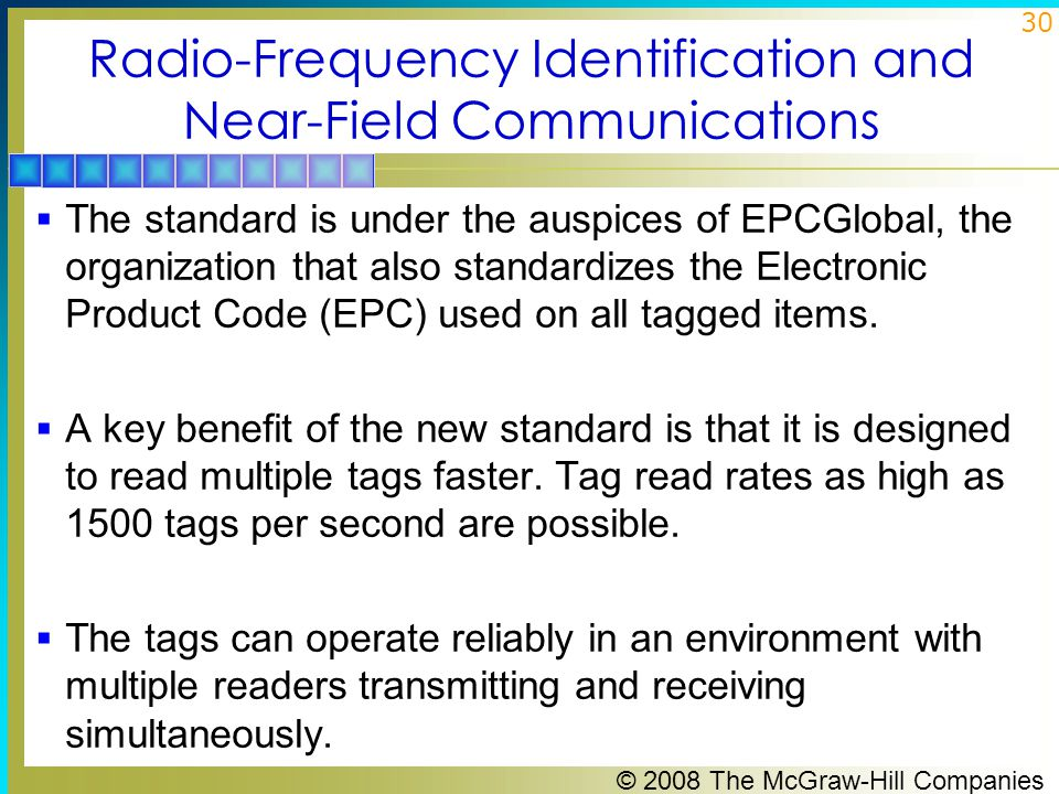 © 2008 The McGraw-Hill Companies 30 Radio-Frequency Identification and Near-Field Communications  The standard is under the auspices of EPCGlobal, the organization that also standardizes the Electronic Product Code (EPC) used on all tagged items.