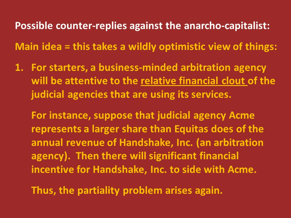 Possible counter-replies against the anarcho-capitalist: Main idea = this takes a wildly optimistic view of things: 1.For starters, a business-minded