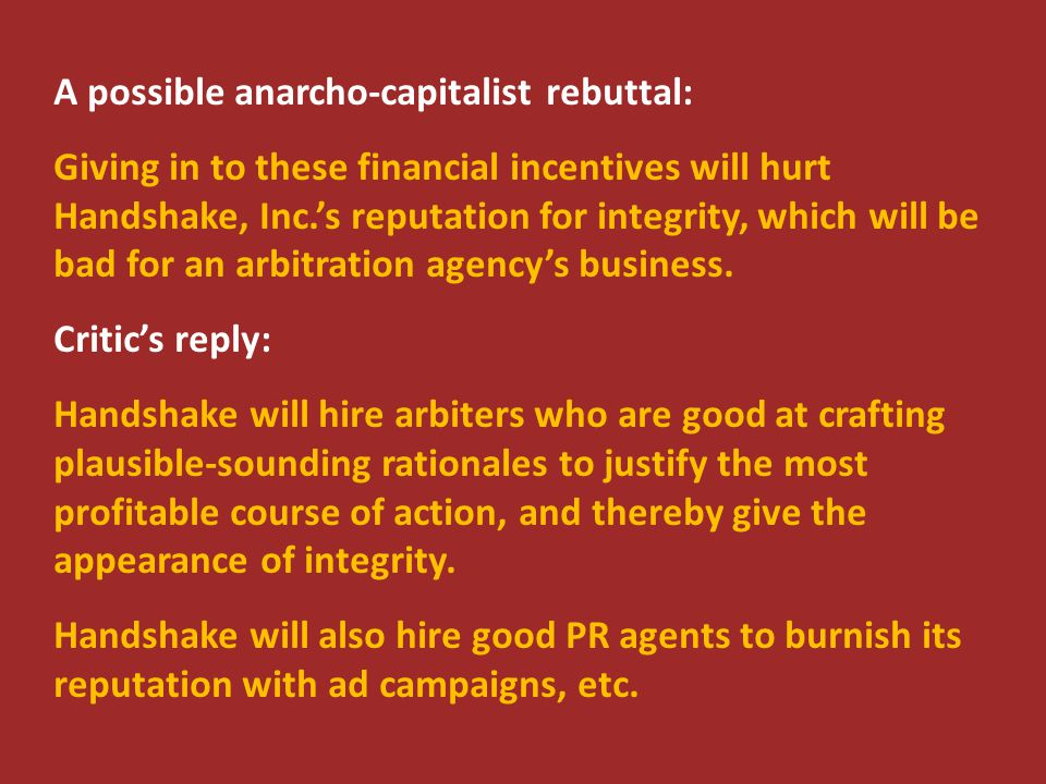 A possible anarcho-capitalist rebuttal: Giving in to these financial incentives will hurt Handshake, Inc.'s reputation for integrity, which will be ba