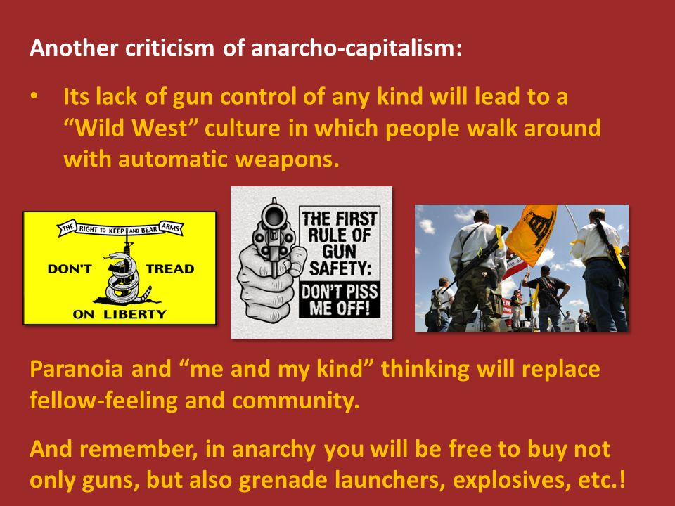 "Another criticism of anarcho-capitalism: Its lack of gun control of any kind will lead to a ""Wild West"" culture in which people walk around with autom"