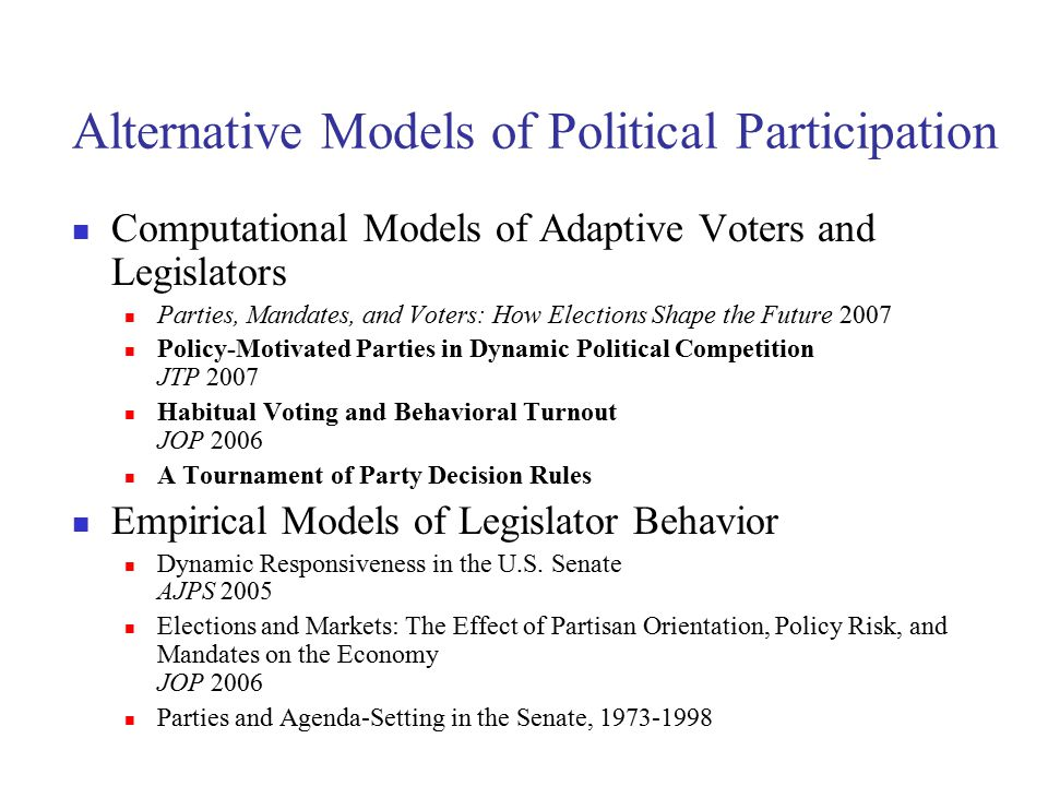 Alternative Models of Political Participation Experiments Altruism and Turnout JOP 2006 Patience as a Political Virtue: Delayed Gratification and Turnout Political Behavior 2006 Beyond the Self: Social Identity, Altruism, and Political Participation JOP 2007 Social Preferences and Political Participation When It s Not All About Me: Altruism, Participation, and Political Context Partisans and Punishment in Public Goods Games Genetics The Genetic Basis of Political Participation Southern California Twin Register at the University of Southern California: II Twin Research and Human Genetics 2006