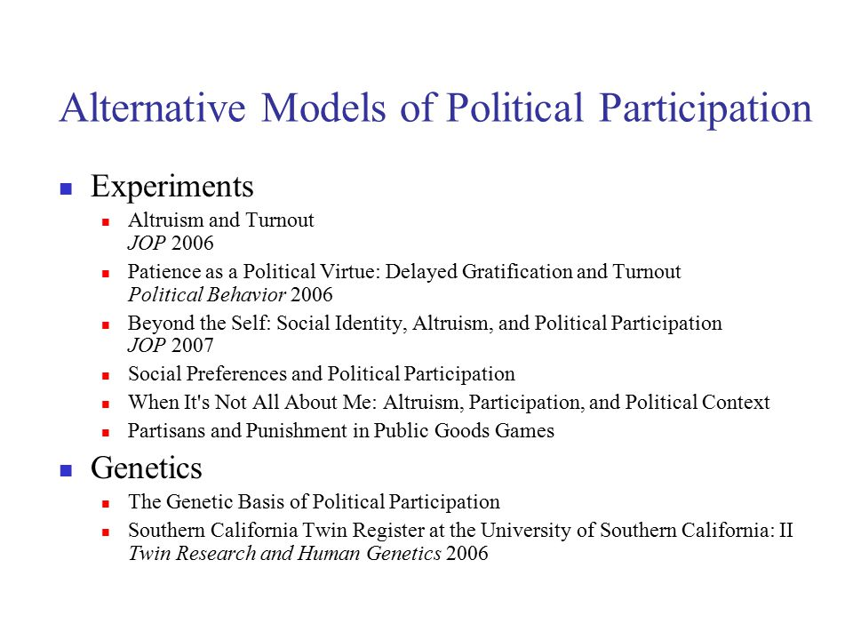 Alternative Models of Political Participation Experiments Altruism and Turnout JOP 2006 Patience as a Political Virtue: Delayed Gratification and Turn