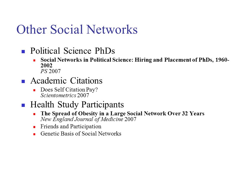 Other Social Networks Political Science PhDs Social Networks in Political Science: Hiring and Placement of PhDs, 1960- 2002 PS 2007 Academic Citations