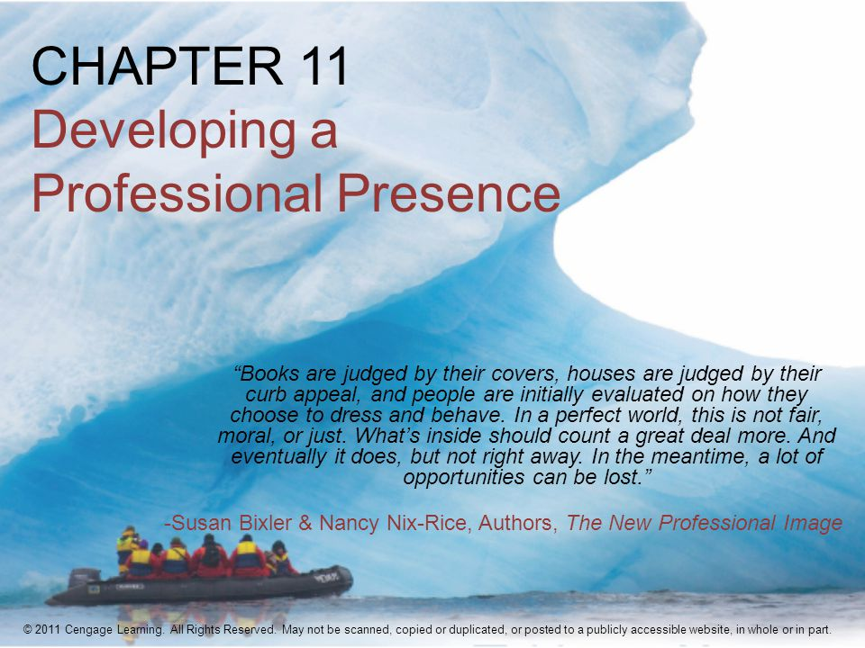 CHAPTER 11 Developing a Professional Presence Books are judged by their covers, houses are judged by their curb appeal, and people are initially evaluated on how they choose to dress and behave.