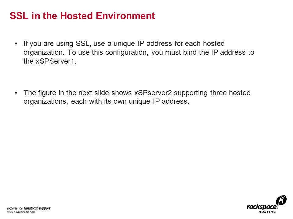SSL in the Hosted Environment If you are using SSL, use a unique IP address for each hosted organization.