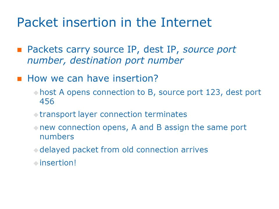 Packet insertion in the Internet Packets carry source IP, dest IP, source port number, destination port number How we can have insertion.