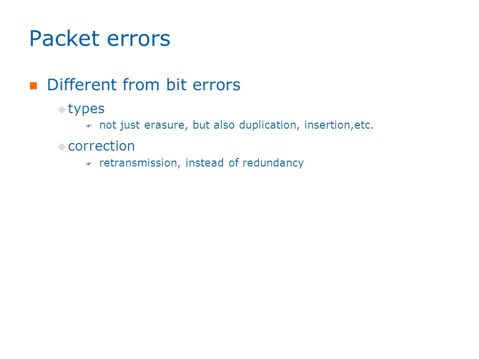 Packet errors Different from bit errors  types  not just erasure, but also duplication, insertion,etc.