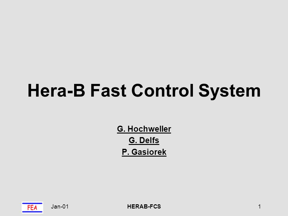 Jan-01HERAB-FCS2 Master Fiber TX Fiber TX Fiber RX Fiber RX Daughter System Overview VME Crate Backplane Optical Fiber Links 8 10 8 Twisted Pair (2x30 )