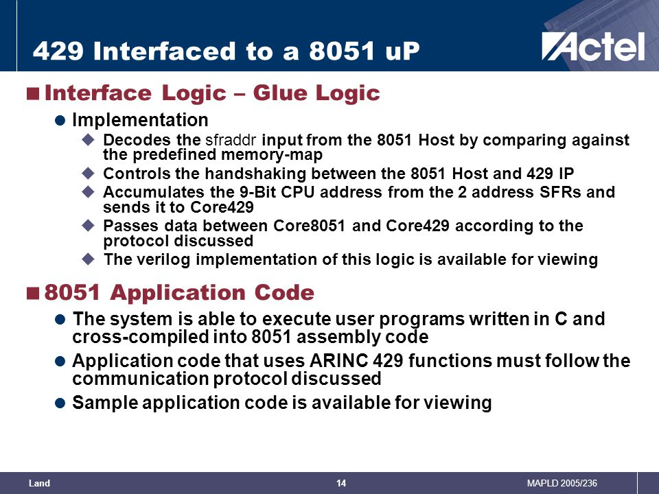 MAPLD 2005/236Land14 429 Interfaced to a 8051 uP  Interface Logic – Glue Logic  Implementation  Decodes the sfraddr input from the 8051 Host by com