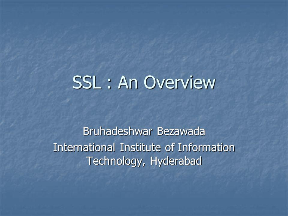 SSL : An Overview Bruhadeshwar Bezawada International Institute of Information Technology, Hyderabad