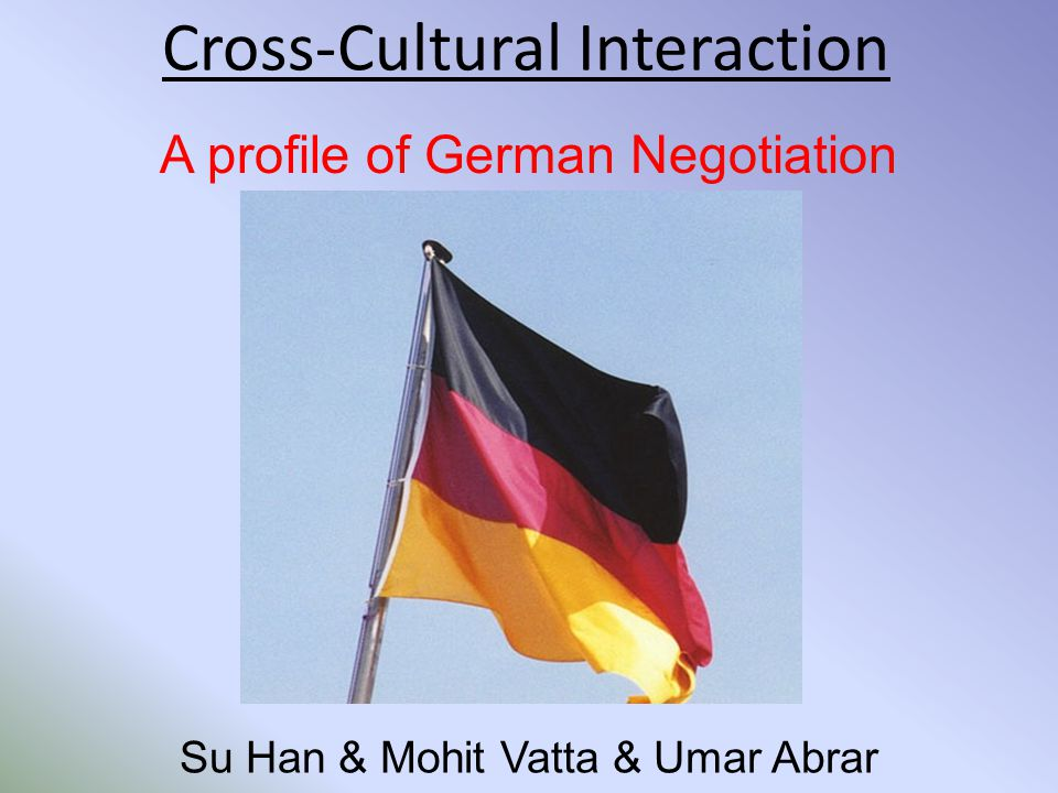Cross-Cultural Interaction A profile of German Negotiation Su Han & Mohit Vatta & Umar Abrar