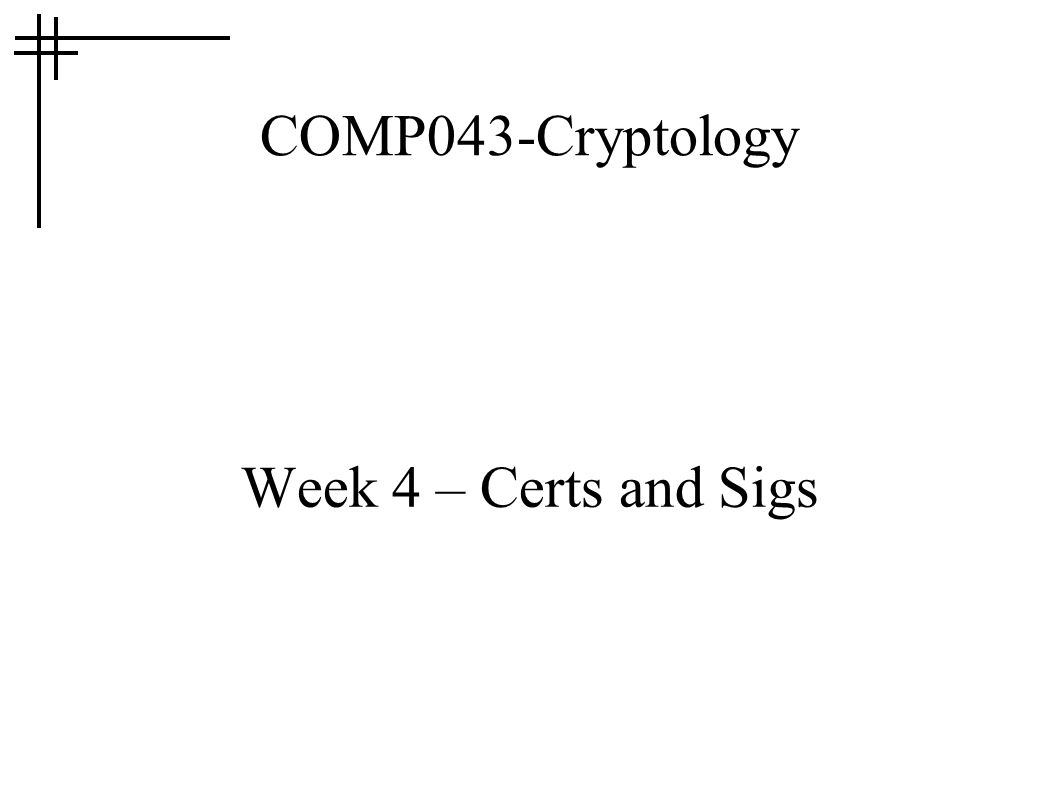 COMP043-Cryptology Week 4 – Certs and Sigs