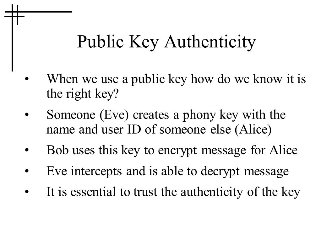 Public Key Authenticity When we use a public key how do we know it is the right key.