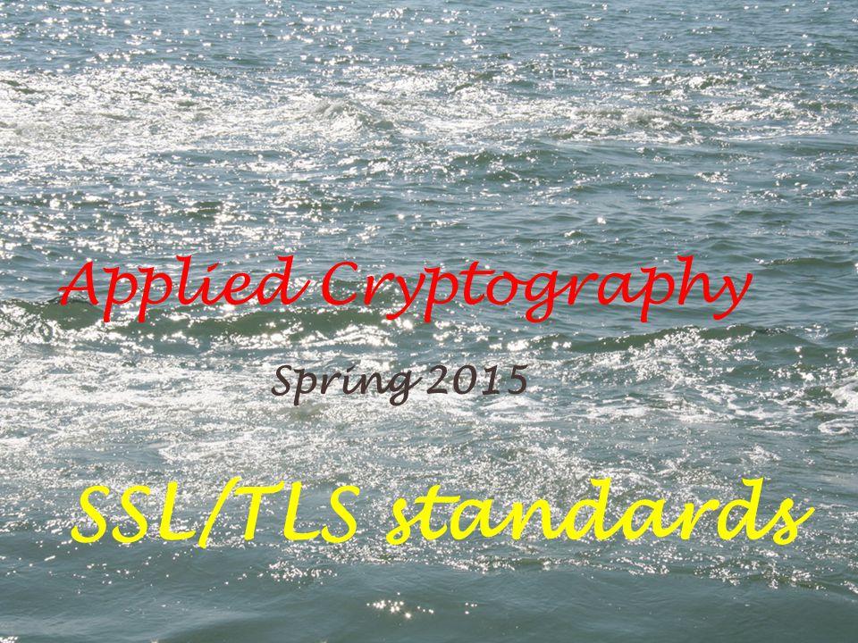 Applied Cryptography Spring 2015 SSL/TLS standards