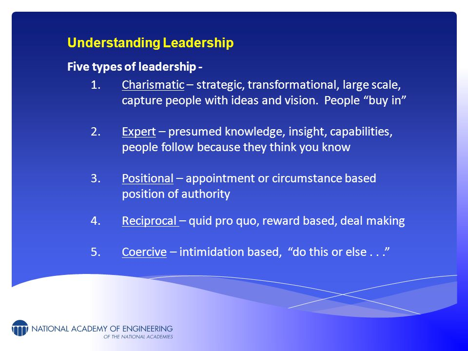Understanding Leadership Five types of leadership - 1.Charismatic – strategic, transformational, large scale, capture people with ideas and vision.