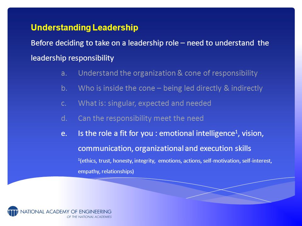 Understanding Leadership Before deciding to take on a leadership role – need to understand the leadership responsibility a.Understand the organization