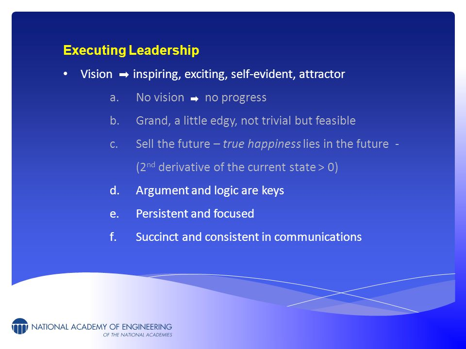 Executing Leadership Vision inspiring, exciting, self-evident, attractor a.No vision no progress b.Grand, a little edgy, not trivial but feasible c.Se