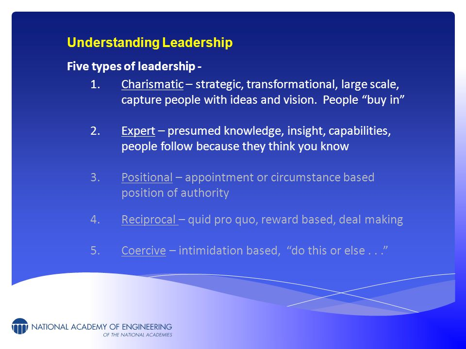 Understanding Leadership Five types of leadership - 1.Charismatic – strategic, transformational, large scale, capture people with ideas and vision. Pe