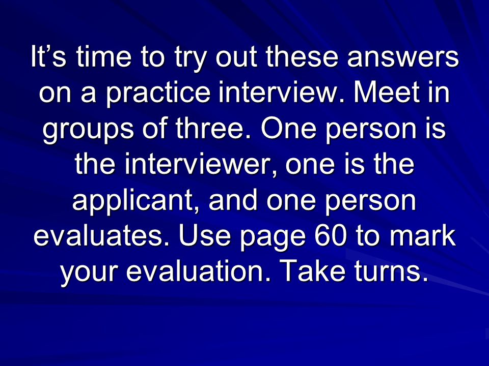 It's time to try out these answers on a practice interview.
