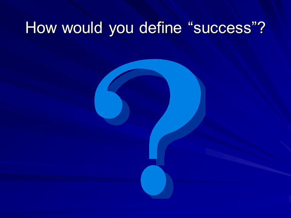 How would you define success