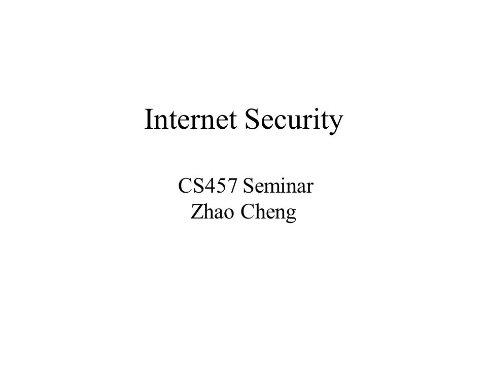 Internet Security CS457 Seminar Zhao Cheng