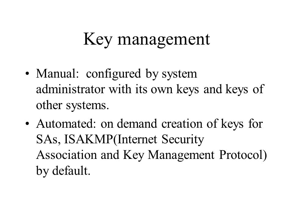 Key management Manual: configured by system administrator with its own keys and keys of other systems.
