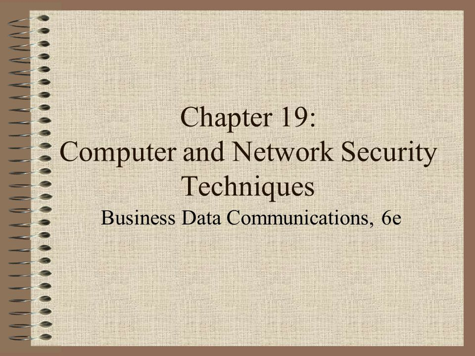 Chapter 19: Computer and Network Security Techniques Business Data Communications, 6e