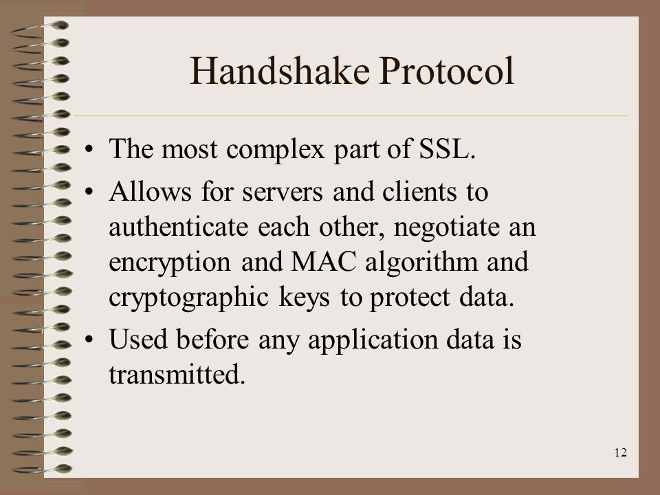 Handshake Protocol The most complex part of SSL.