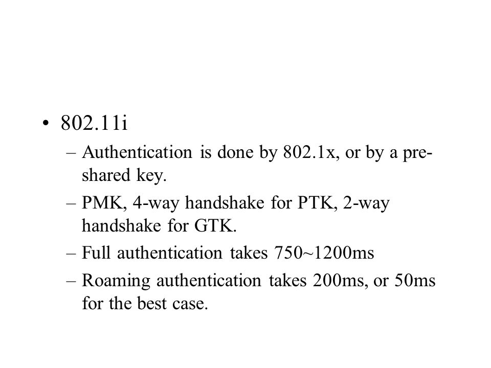 802.11i –Authentication is done by 802.1x, or by a pre- shared key.