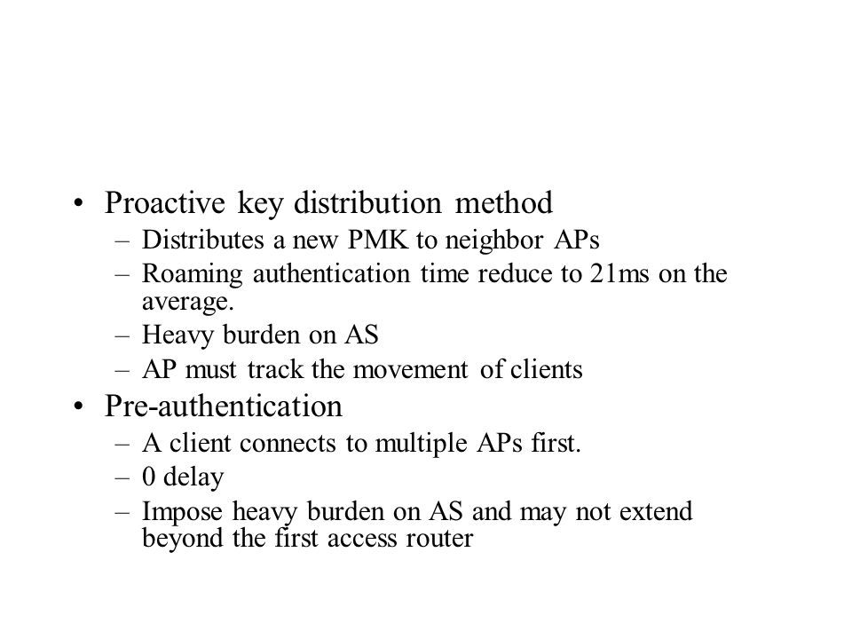 Proactive key distribution method –Distributes a new PMK to neighbor APs –Roaming authentication time reduce to 21ms on the average.