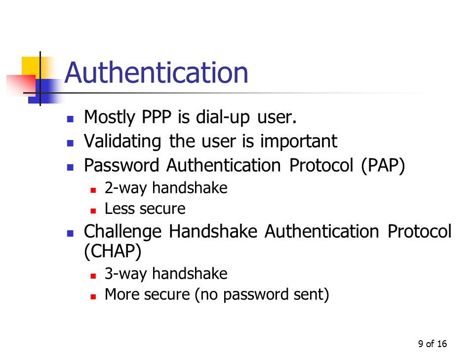 9 of 16 Authentication Mostly PPP is dial-up user.