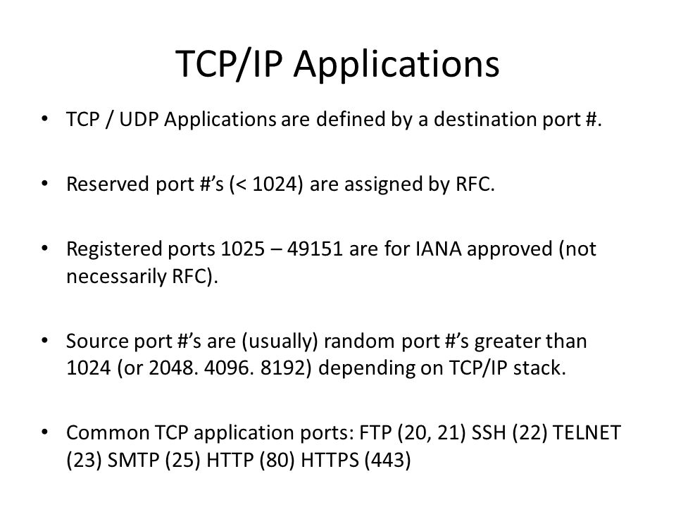 TCP/IP Applications TCP / UDP Applications are defined by a destination port #.