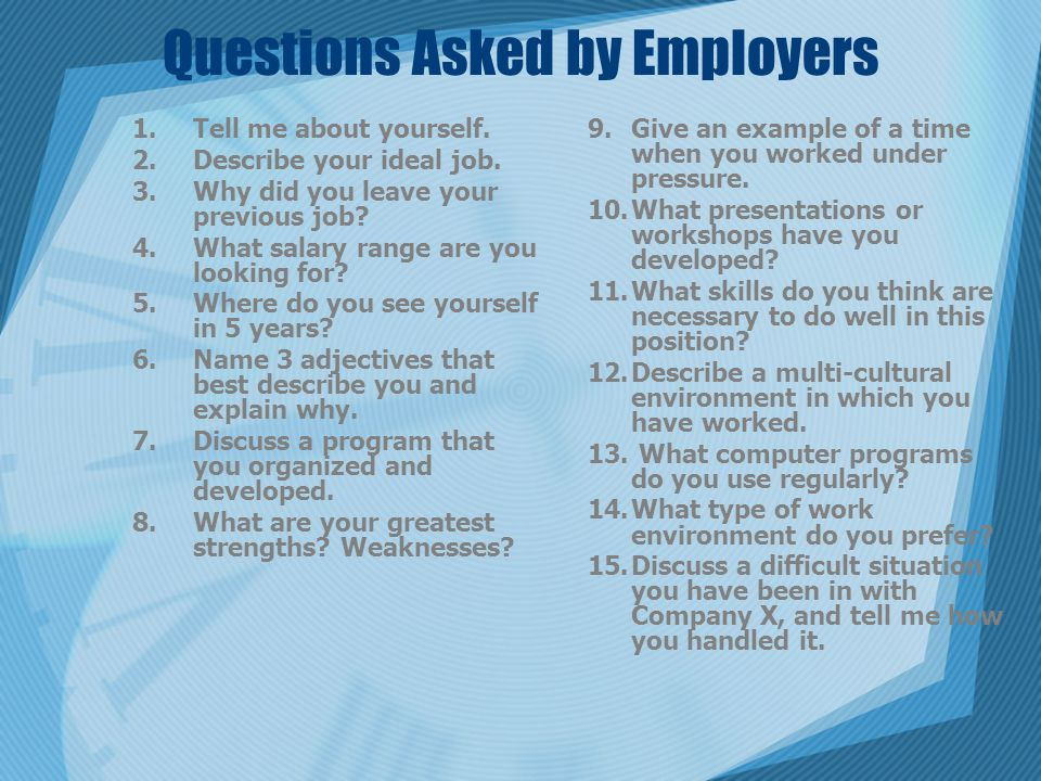 Questions Asked by Employers 1.Tell me about yourself.