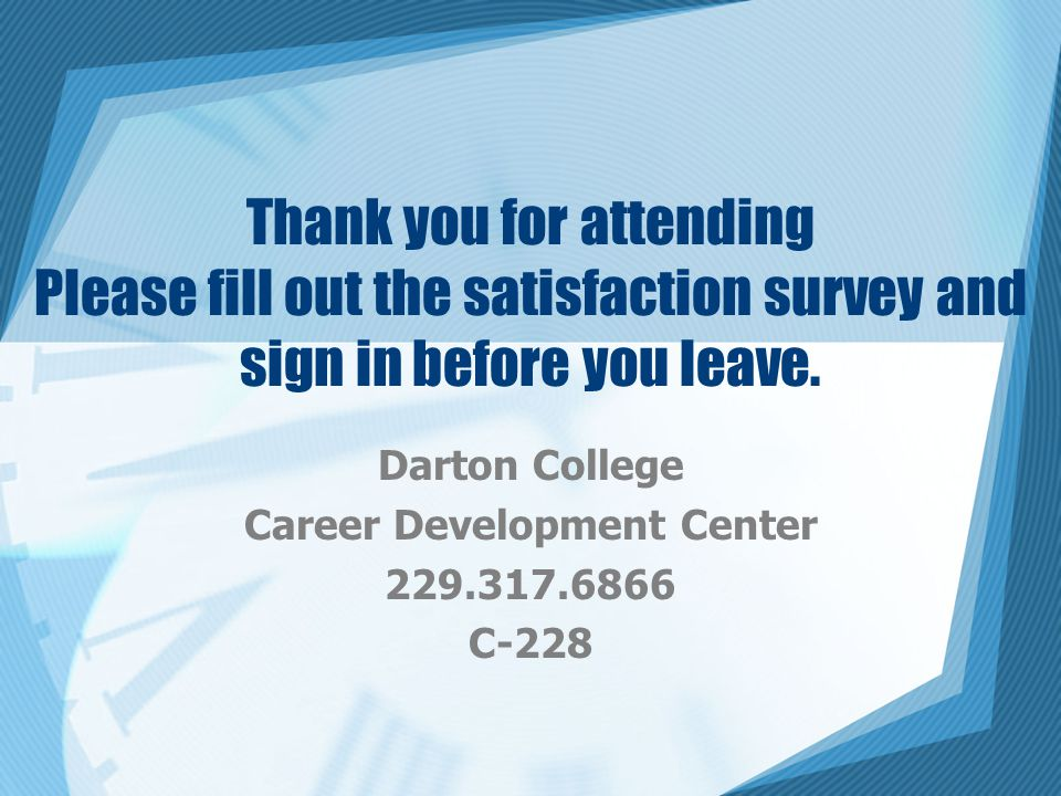 Thank you for attending Please fill out the satisfaction survey and sign in before you leave.