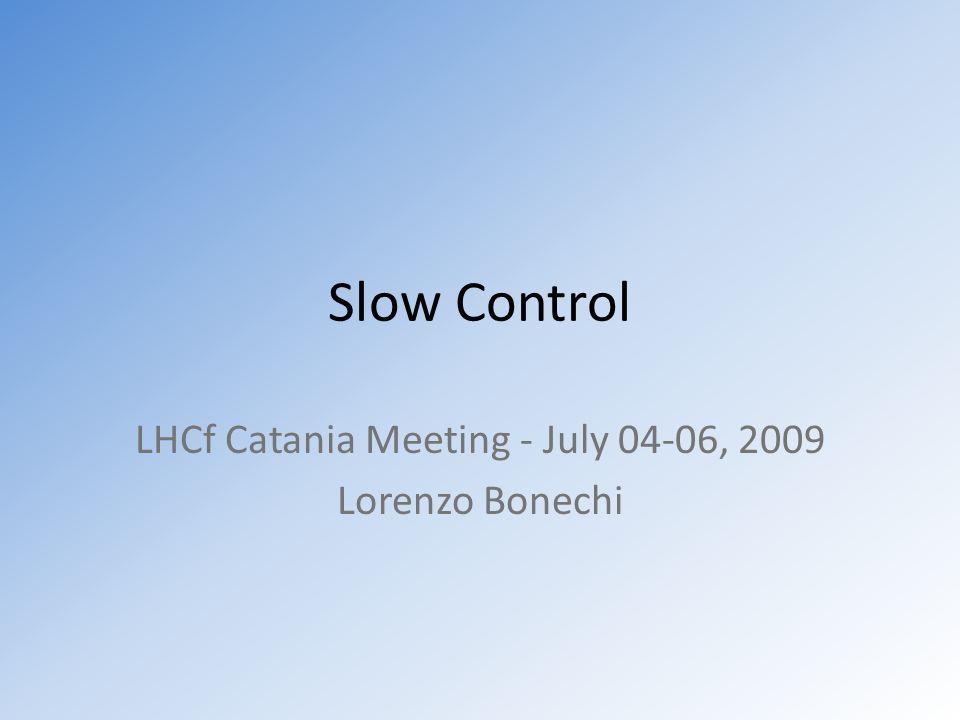 Slow Control LHCf Catania Meeting - July 04-06, 2009 Lorenzo Bonechi