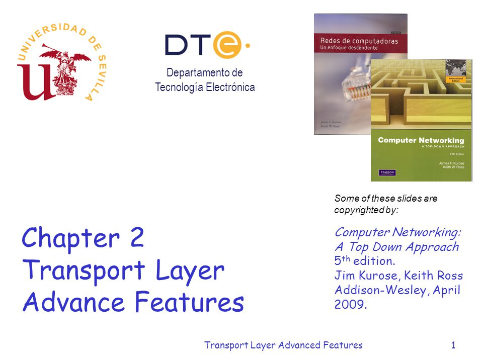 Transport Layer Advanced Features1 Chapter 2 Transport Layer Advance Features Some of these slides are copyrighted by: Computer Networking: A Top Down