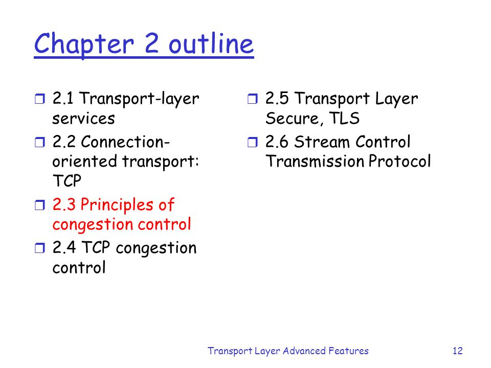 Transport Layer Advanced Features12 Chapter 2 outline r 2.1 Transport-layer services r 2.2 Connection- oriented transport: TCP r 2.3 Principles of con