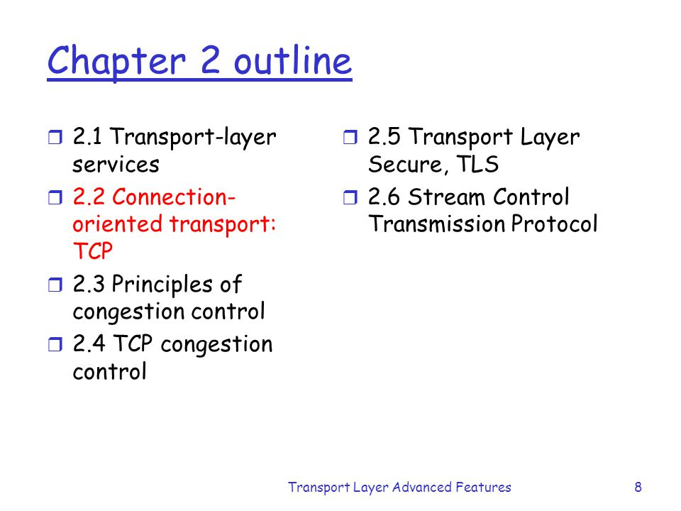 Transport Layer Advanced Features8 Chapter 2 outline r 2.1 Transport-layer services r 2.2 Connection- oriented transport: TCP r 2.3 Principles of cong