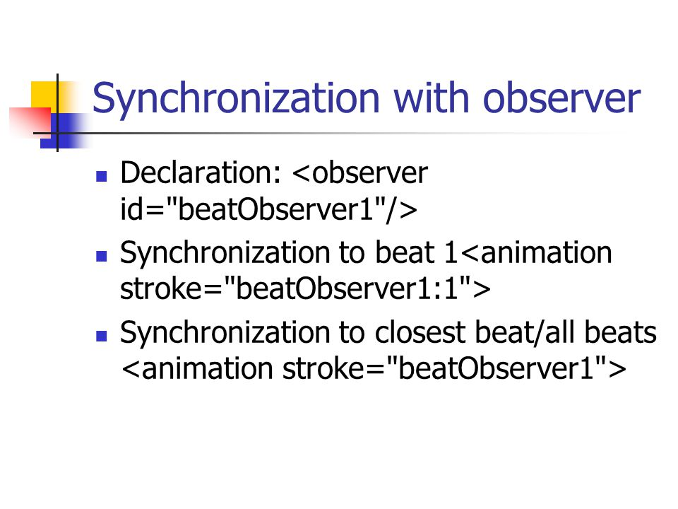 Synchronization with observer Declaration: Synchronization to beat 1 Synchronization to closest beat/all beats