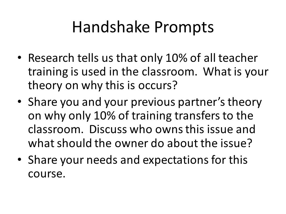 Handshake Prompts Research tells us that only 10% of all teacher training is used in the classroom.