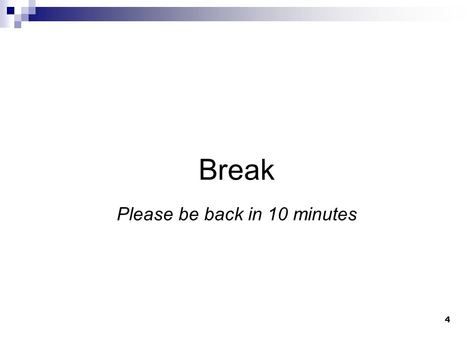 4 Break Please be back in 10 minutes