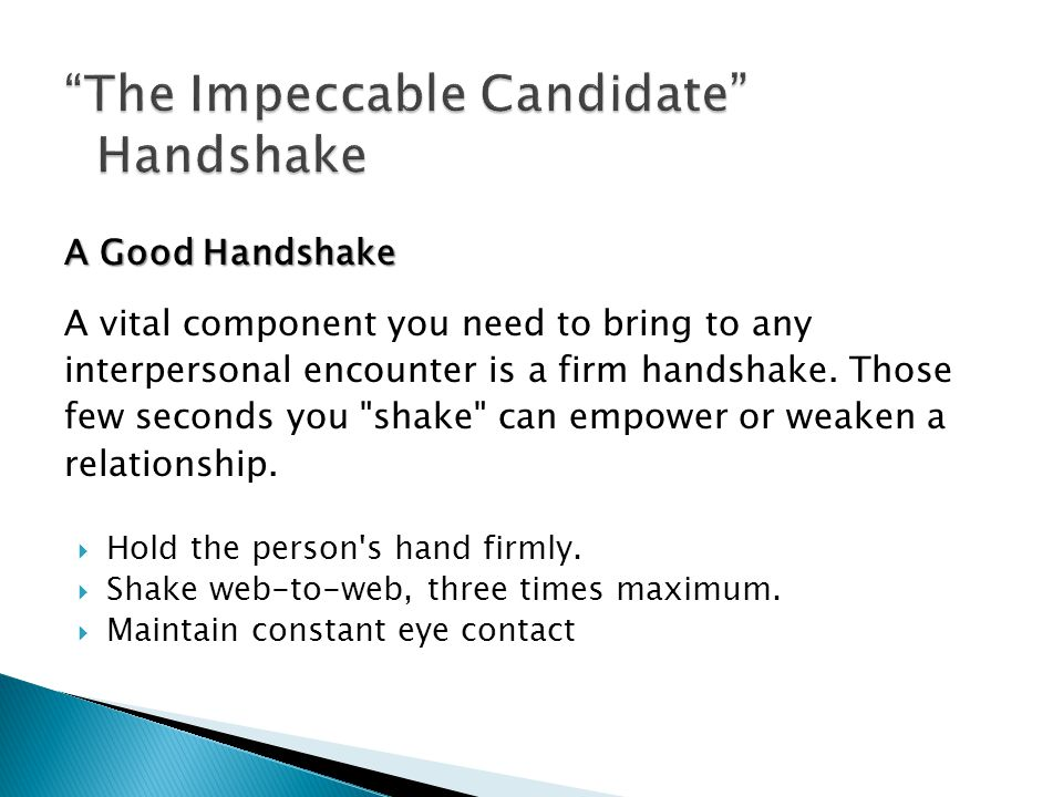 A vital component you need to bring to any interpersonal encounter is a firm handshake.