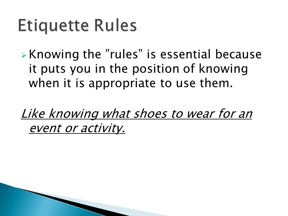  Knowing the rules is essential because it puts you in the position of knowing when it is appropriate to use them.