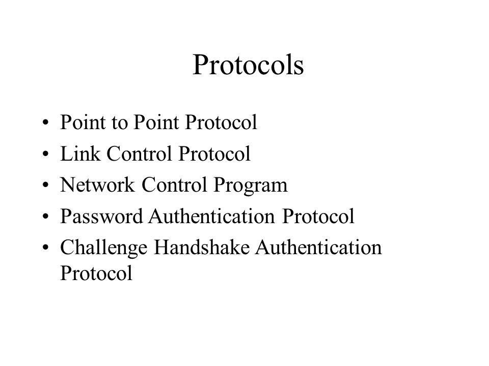 Protocols Point to Point Protocol Link Control Protocol Network Control Program Password Authentication Protocol Challenge Handshake Authentication Protocol